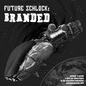 Future Schlock: BRANDED!